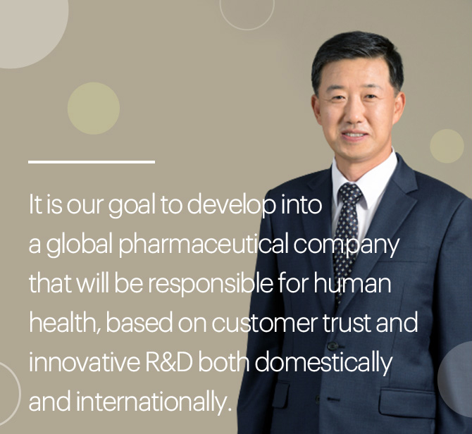 We will grow into an innovative R&D-based Global Biopharmaceutical Company that takes active charge of protecting the human health and wins the trust of the customers nation and worldwide.